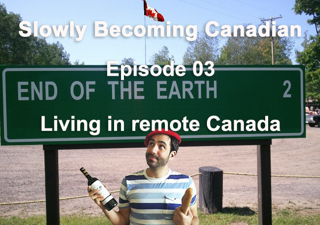 Slowly Becoming Canadian - Episode 03 - Living in remote Canada